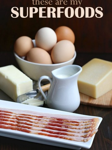 These are my super foods - bacon, butter, cream, cheese, eggs